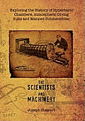 Exploring the History of Hyperbaric Chambers, Atmospheric Diving Suits and Manned Submersibles: The Scientists and Machinery