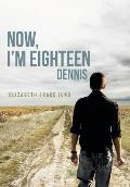 Now, I'm Eighteen: Dennis