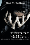 Throwaway Children: A True Story of Forgiveness and Perseverance