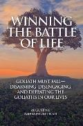 Winning the Battle of Life: Goliath Must Fall-Disarming, Disengaging, and Defeating the Goliaths in Our Lives