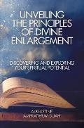 Unveiling the Principles of Divine Enlargement: Discovering and Exploring Your Spiritual Potential
