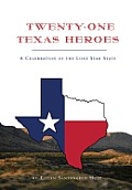 Twenty-One Texas Heroes: A Celebration Of The Lone Star State