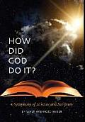 How Did God Do It?: A Symphony of Science and Scripture