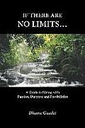 If there are no limits...: A guide to living with passion, purpose and possibilities