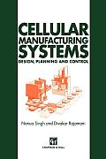 Cellular Manufacturing Systems: Design, Planning and Control
