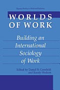 Worlds of Work: Building an International Sociology of Work