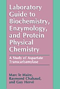 Laboratory Guide to Biochemistry, Enzymology, and Protein Physical Chemistry: A Study of Aspartate Transcarbamylase