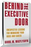 Behind the Executive Door Unexpected Lessons for Managing Your Boss
