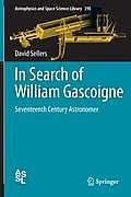 In Search of William Gascoigne Seventeenth Century Astronomer
