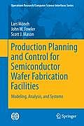 Production Planning and Control for Semiconductor Wafer Fabrication Facilities: Modeling, Analysis, and Systems