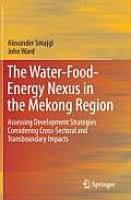 The Water-Food-Energy Nexus in the Mekong Region: Assessing Development Strategies Considering Cross-Sectoral and Transboundary Impacts