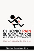 Chronic Pain Survival Tricks and Self-Help Techniques: A Survivor's Manual by One Who Knows