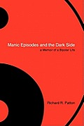 Manic Episodes and the Dark Side: A Memoir of a Bipolar Life