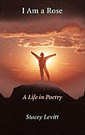 I Am a Rose: A Life in Poetry