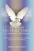 The Role of the Holy Spirit in Christian Suffering: With Reference to Paul's Experience of Suffering and to Korean Church Suffering