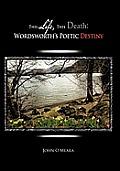This Life, This Death: Wordsworth's Poetic Destiny