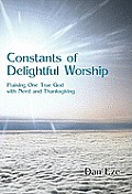 Constants of Delightful Worship: Praising One True God with Need and Thanksgiving