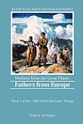 Mothers from the Great Plains, Fathers from Europe: An Ode to Our Native American Fore-Mothers