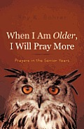 When I Am Older, I Will Pray More: Prayers in the Senior Years