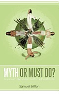 Myth or Must Do?: Do You Want to Live a Longer, Healthier, and Wealthier Life?