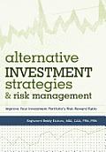 Alternative Investment Strategies and Risk Management: Improve Your Investment Portfolio's Risk-Reward Ratio