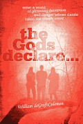 The Gods Declare...: Enter a World of Glittering Deception, and Danger Whose Dazzle Takes the Breath Away