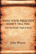 What Your Preacher Didn't Tell You: That You Really Ought to Know