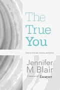 The True You: Tools to Excavate, Explore, and Evolve