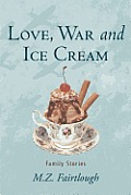 Love, War and Ice Cream: Family Stories