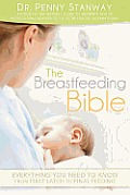 Breastfeeding Bible: Everything You Need to Know from First Latch to Final Feeding