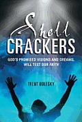 Shell Crackers: God's Promised Visions and Dreams, Will Test Our Faith