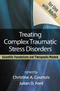 Treating Complex Traumatic Stress Disorders Adults Scientific Foundations & Therapeutic Models