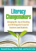 Literacy Changemakers: Bringing the Joy of Reading and Writing Into Focus for Teachers and Students
