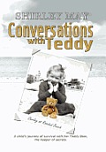 Conversations with Teddy: A Child's Journey of Survival with Her Teddy Bear, the Keeper of Secrets.