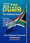 Is South Africa Too Dumb for Democracy?: Exploring South Africa's Struggle Liturgy, Cultural Competence and Global Viability