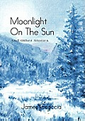 Moonlight on the Sun: And Other Stories