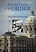 For the Good of the Order: Nick Coleman and the High Tide of Liberal Politics in Minnesota, 1971-1981