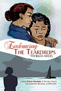 Embracing the Teardrops: A Simple, Step-By-Step Guide to Planning a Funeral That Is Dignified, Memorable, and Affordable