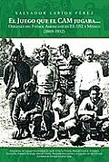 El Juego Que El CAM Jugaba...: Origenes del Futbol Americano En Ee.U.U. y Mexico (1869-1932)