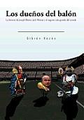 Los Due&ntildeos del Bal&oacuten: La Historia de Joseph Blatter, Jack Warner y El Negocio M&aacutes Grande del Mundo