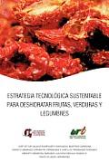 Estrategia Tecnologica Sustentable Para Deshidratar Frutas, Verduras y Legumbres