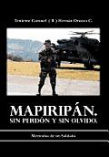 Mapirip N. Sin Perd N y Sin Olvido.: Memorias de Un Soldado