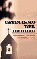 Catecismo del Hereje: Un Breve Contra-Alegato a la Iglesia Catolica
