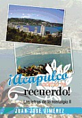 Acapulco, Como Te Recuerdo!: Las Letras de La Nostalgia II
