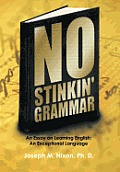 No Stinkin' Grammar: An Essay on Learning English: An Exceptional Language