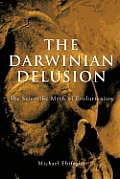 The Darwinian Delusion: The Scientific Myth of Evolutionism