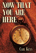 Now That You Are Here