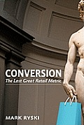 Conversion: The Last Great Retail Metric