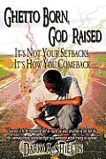 Ghetto Born, God Raised: It's Not Your Setbacks, It's How You Comeback