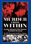 Murder from Within Lyndon Johnsons Plot Against President Kennedy
